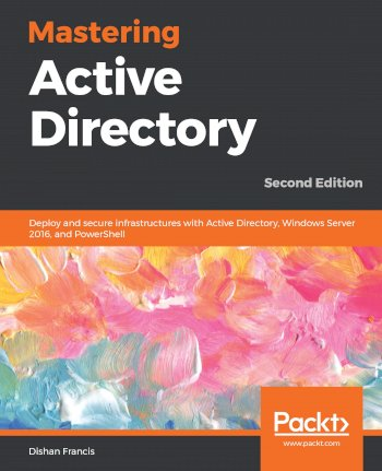 Book cover for Mastering Active Directory:  Deploy and secure infrastructures with Active Directory, Windows Server 2016, and PowerShell a book by Dishan  Francis