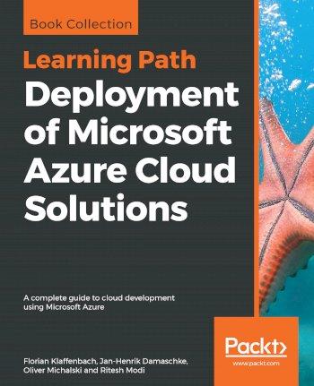 Book cover for Deployment of Microsoft Azure Cloud Solutions:  A complete guide to cloud development using Microsoft Azure a book by Florian  Klaffenbach, JanHenrik  Damaschke, Oliver  Michalski, Ritesh  Modi