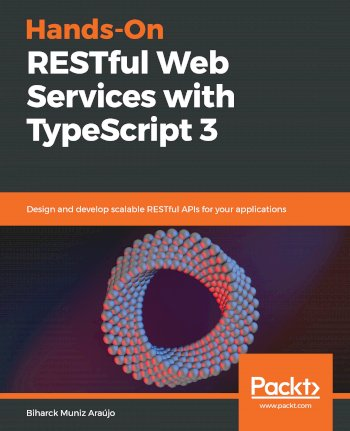 Book cover for Hands-On RESTful Web Services with TypeScript 3:  Design and develop scalable RESTful APIs for your applications a book by Biharck Muniz Araujo