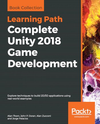 Book cover for Complete Unity 2018 Game Development:  Explore techniques to build 2D/3D applications using real-world examples a book by Alan  Thorn, John P. Doran, Alan  Zucconi, Jorge  Palacios