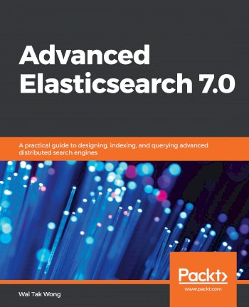 Book cover for Advanced Elasticsearch 7.0: A practical guide to designing, indexing, and querying advanced distributed search engines a book by Wai Tak Wong