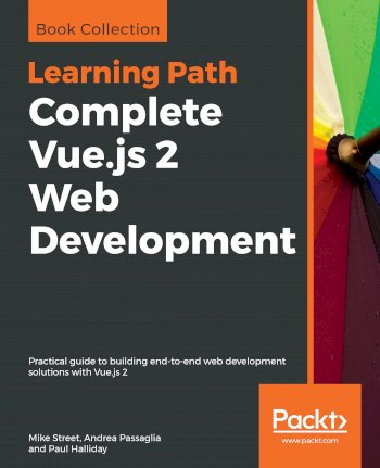 Book cover for Complete Vue.js 2 Web Development: Practical guide to building end-to-end web development solutions with Vue.js 2 a book by Mike  Street, Andrea  Passaglia, Paul  Halliday