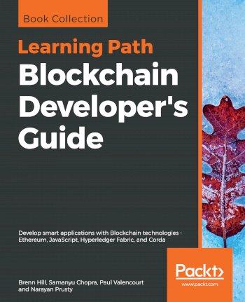 Book cover for Blockchain Developer's Guide:  Develop smart applications with Blockchain technologies - Ethereum, JavaScript, Hyperledger Fabric, and Corda a book by Brenn  Hill, Samanyu  Chopra, Paul  Valencourt, Narayan  Prusty