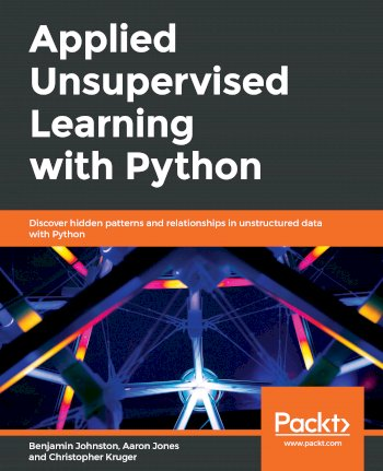 Book cover for Applied Unsupervised Learning with Python:  Discover hidden patterns and relationships in unstructured data with Python a book by Benjamin  Johnston, Aaron  Jones, Christopher  Kruger