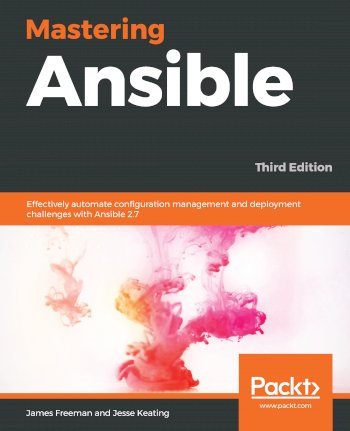 Book cover for Mastering Ansible:  Effectively automate configuration management and deployment challenges with Ansible 27 a book by James  Freeman, Jesse  Keating