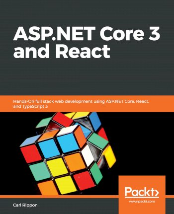 Book cover for ASP.NET Core 3 and React: Hands-On full stack web development using ASP.NET Core, React, and TypeScript 3 a book by Carl  Rippon