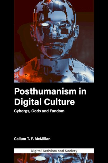 Book cover for Posthumanism in digital culture:  Cyborgs, Gods and Fandom a book by Callum T.F. McMillan
