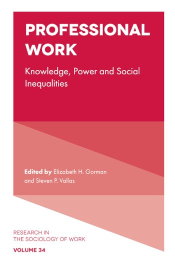 Book cover for Professional Work:  Knowledge, Power and Social Inequalities a book by Dr Elizabeth  Gorman, Prof. Steven.P  Vallas