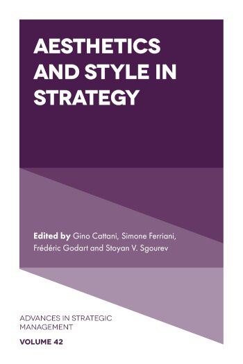 Book cover for Aesthetics and Style in Strategy a book by Gino  Cattani, Simone  Ferriani, Frdric  Godart, Stoyan V Sgourev