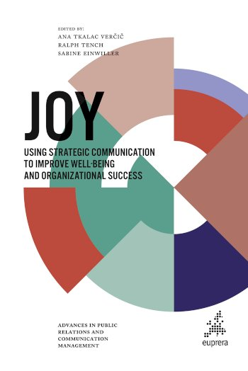 Book cover for Joy:  Using strategic communication to improve well-being and organizational success a book by Ana Tkalac Veri, Ralph  Tench, Sabine  Einwiller