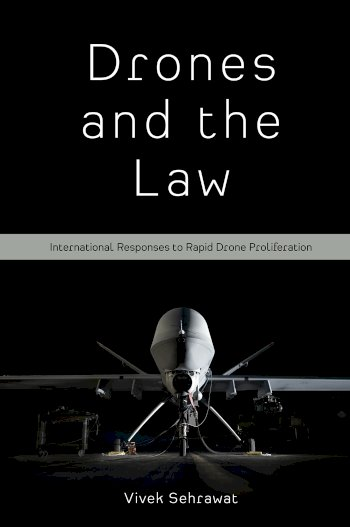 Book cover for Drones and the Law:  International Responses to Rapid Drone Proliferation a book by Dr Vivek  Sehrawat