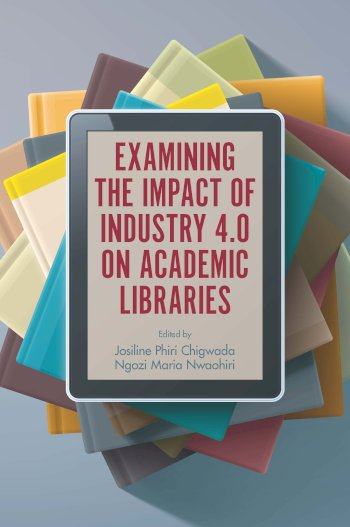 Book cover for Examining the Impact of Industry 40 on Academic Libraries a book by Josiline Phiri Chigwada, Ngozi Maria Nwaohiri