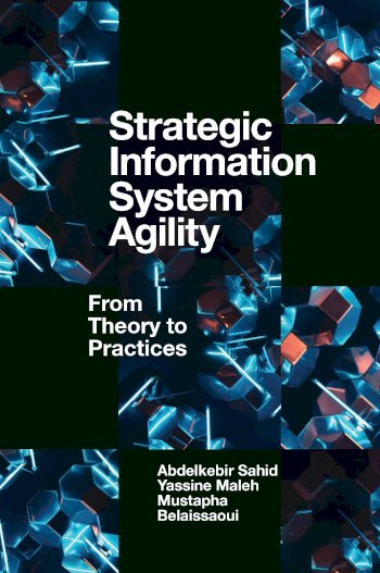 Book cover for Strategic Information System Agility:  From Theory to Practices a book by Abdelkebir  Sahid, Yassine  Maleh, Mustapha  Belaissaoui