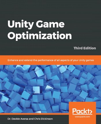 Book cover for Unity Game Optimization:  Enhance and extend the performance of all aspects of your Unity games a book by Dr. Davide Aversa, Chris  Dickinson
