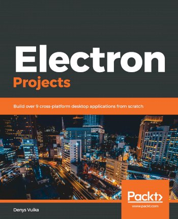 Book cover for Electron Projects:  Build over 9 cross-platform desktop applications from scratch a book by Denys  Vuika