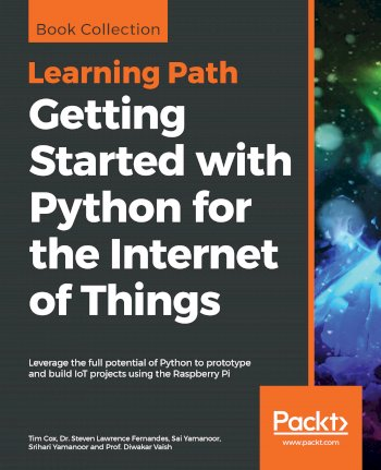 Book cover for Getting Started with Python for the Internet of Things:  Leverage the full potential of Python to prototype and build IoT projects using the Raspberry Pi a book by Tim  Cox, Dr. Steven Lawrence Fernandes, Sai  Yamanoor, Srihari  Yamanoor, Prof. Diwakar Vaish