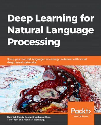 Book cover for Deep Learning for Natural Language Processing:  Solve your natural language processing problems with smart deep neural networks a book by Karthiek Reddy Bokka, Shubhangi  Hora, Tanuj  Jain, Monicah  Wambugu