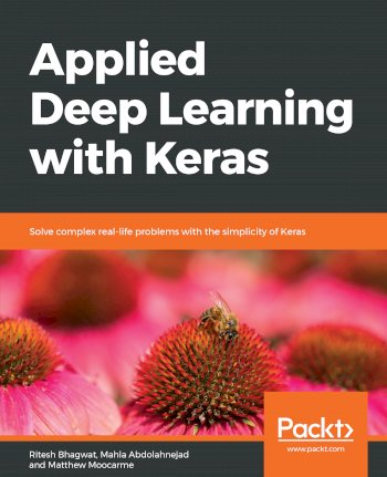 Book cover for Applied Deep Learning with Keras:  Solve complex real-life problems with the simplicity of Keras a book by Ritesh  Bhagwat, Mahla  Abdolahnejad, Matthew  Moocarme