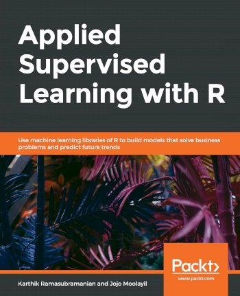 Book cover for Applied Supervised Learning with R:  Use machine learning libraries of R to build models that solve business problems and predict future trends a book by Karthik  Ramasubramanian, Jojo  Moolayil