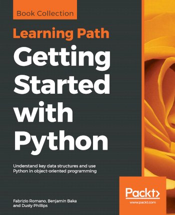 Book cover for Getting Started with Python:  Understand key data structures and use Python in object-oriented programming a book by Fabrizio  Romano, Benjamin  Baka, Dusty  Phillips