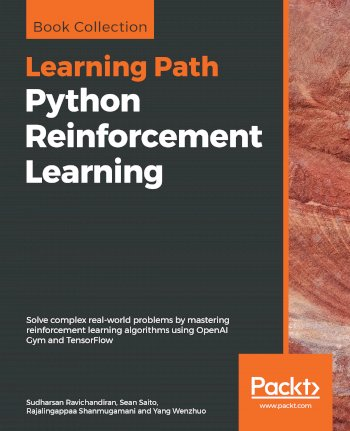 Book cover for Python Reinforcement Learning:  Solve complex real-world problems by mastering reinforcement learning algorithms using OpenAI Gym and TensorFlow a book by Sudharsan  Ravichandiran, Sean  Saito, Rajalingappaa  Shanmugamani, Yang  Wenzhuo