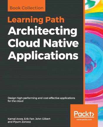 Book cover for Architecting Cloud Native Applications:  Design high-performing and cost-effective applications for the cloud a book by Kamal  Arora, Erik  Farr, John  Gilbert, Piyum  Zonooz