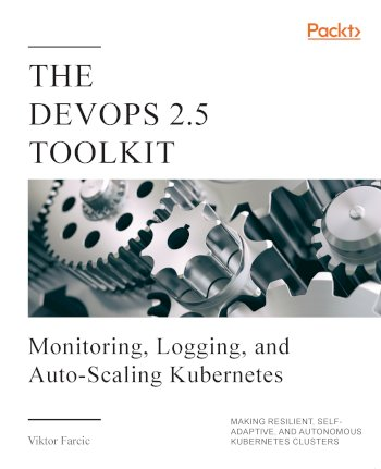 Book cover for The DevOps 2.5 Toolkit: Monitoring, Logging, and Auto-Scaling Kubernetes a book by Viktor  Farcic