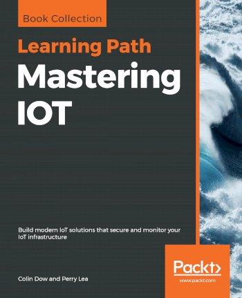 Book cover for Mastering IOT:  Build modern IoT solutions that secure and monitor your IoT infrastructure a book by Colin  Dow, Perry  Lea