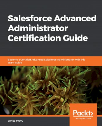 Book cover for Salesforce Advanced Administrator Certification Guide:  Become a Certified Advanced Salesforce Administrator with this exam guide a book by Enrico  Murru