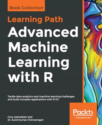 Book cover for Advanced Machine Learning with R: Tackle data analytics and machine learning challenges and build complex applications with R 3.5 a book by Cory  Lesmeister, Dr. Sunil Kumar Chinnamgari