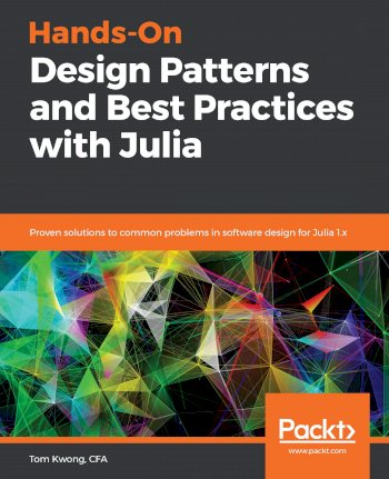 Book cover for Hands-On Design Patterns and Best Practices with Julia:  Proven solutions to common problems in software design for Julia 1x a book by Tom  Kwong, Stefan  Karpinski