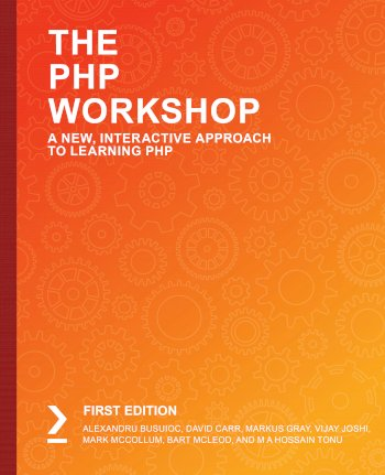 Book cover for The PHP Workshop:  A New, Interactive Approach to Learning PHP a book by Alexandru  Busuioc, David  Carr, Markus  Gray, Vijay  Joshi, Mark  McCollum, Bart  McLeod, M A Hossain Tonu