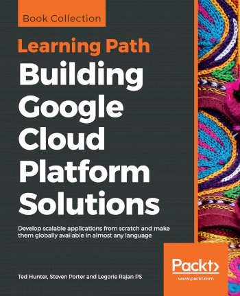 Book cover for Building Google Cloud Platform Solutions:  Develop scalable applications from scratch and make them globally available in almost any language a book by Ted  Hunter, Steven  Porter, Legorie Rajan PS