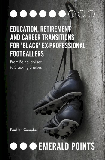 Book cover for Education, Retirement and Career Transitions for 'Black' Ex-Professional Footballers:  'From being idolised to stacking shelves' a book by Paul  Campbell