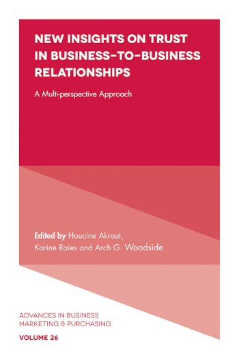 Book cover for New Insights on Trust in Business-to-Business Relationships:  A Multi-Perspective Approach a book by Dr Houcine  Akrout, Dr Karine  Raies, Professor Arch G. Woodside