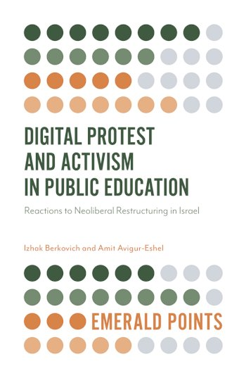 Book cover for Digital Protest and Activism in Public Education:  Reactions to Neoliberal Restructuring in Israel a book by Izhak  Berkovich, Amit  AvigurEshel