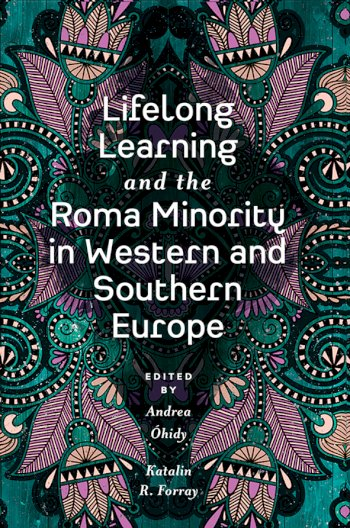 Book cover for Lifelong Learning and the Roma Minority in Western and Southern Europe a book by Andrea  Hidy, Katalin R. Forray