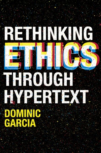 Book cover for Rethinking Ethics Through Hypertext a book by Dominic  Garcia