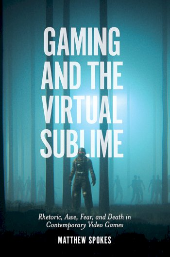 Book cover for Gaming and the Virtual Sublime:  Rhetoric, awe, fear, and death in contemporary video games, a book by Matthew  Spokes