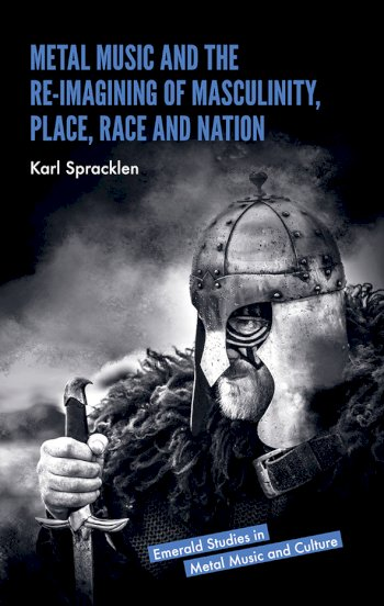 Book cover for Metal Music and the Re-imagining of Masculinity, Place, Race and Nation a book by Karl  Spracklen