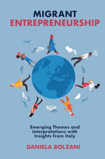 Book cover for Migrant Entrepreneurship:  Emerging Themes and Interpretations with Insights from Italy a book by Daniela  Bolzani