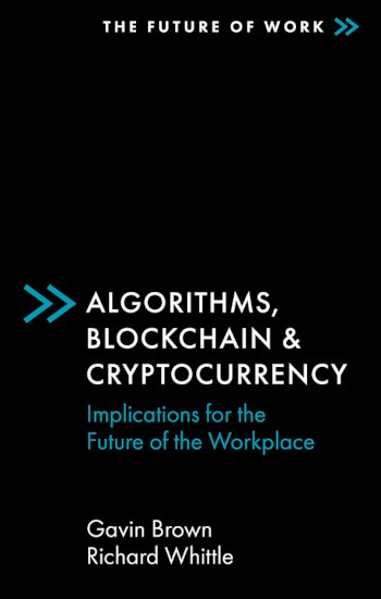 Book cover for Algorithms, Blockchain & Cryptocurrency:  Implications for the Future of the Workplace a book by Gavin  Brown, Richard  Whittle