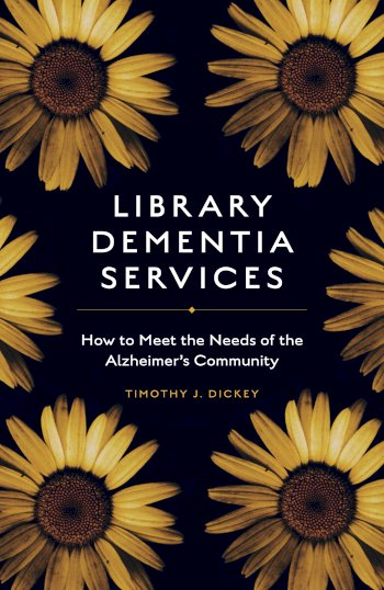 Book cover for Library Dementia Services:  How to Meet the Needs of the Alzheimer's Community a book by Timothy J. Dickey