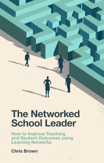Book cover for The Networked School Leader:  How to Improve Teaching and Student Outcomes using Learning Networks a book by Chris  Brown