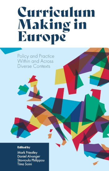Book cover for Curriculum Making in Europe:  Policy and Practice Within and Across Diverse Contexts a book by Mark  Priestley, Daniel  Alvunger, Stavroula  Philippou, Tiina  Soini
