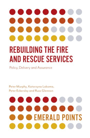 Book cover for Rebuilding the Fire and Rescue Services:  Policy Delivery and Assurance a book by Peter  Murphy, Katarzyna  Lakoma, Peter  Eckersley, Russ  Glennon