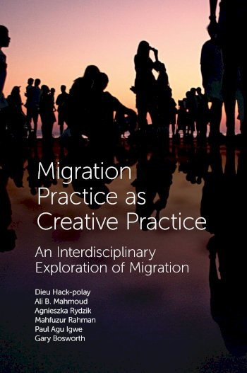 Book cover for Migration Practice as Creative Practice:  An Interdisciplinary Exploration of Migration a book by Dieu  HackPolay, Stephanie Hemelryk Donald, Agnieszka  Rydzik, Gary  Bosworth, Abigail  Hunt
