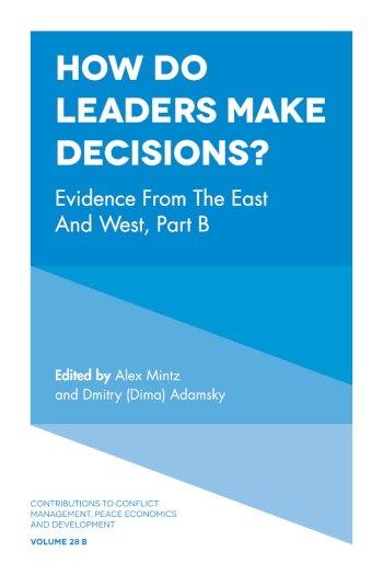Book cover for How Do Leaders Make Decisions?:  Evidence from the East and West, Part B a book by Alex  Mintz, Dmitry Dima Adamsky