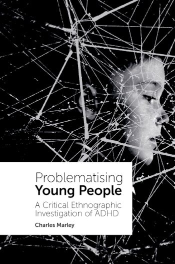 Book cover for Problematising Young People:  A Critical Ethnographic Investigation of ADHD a book by Charles  Marley