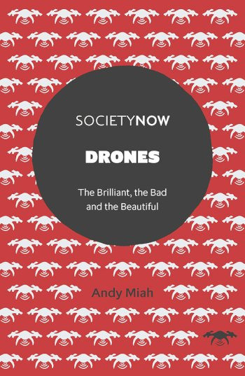 Book cover for Drones:  The Brilliant, the Bad and the Beautiful a book by Andy  Miah